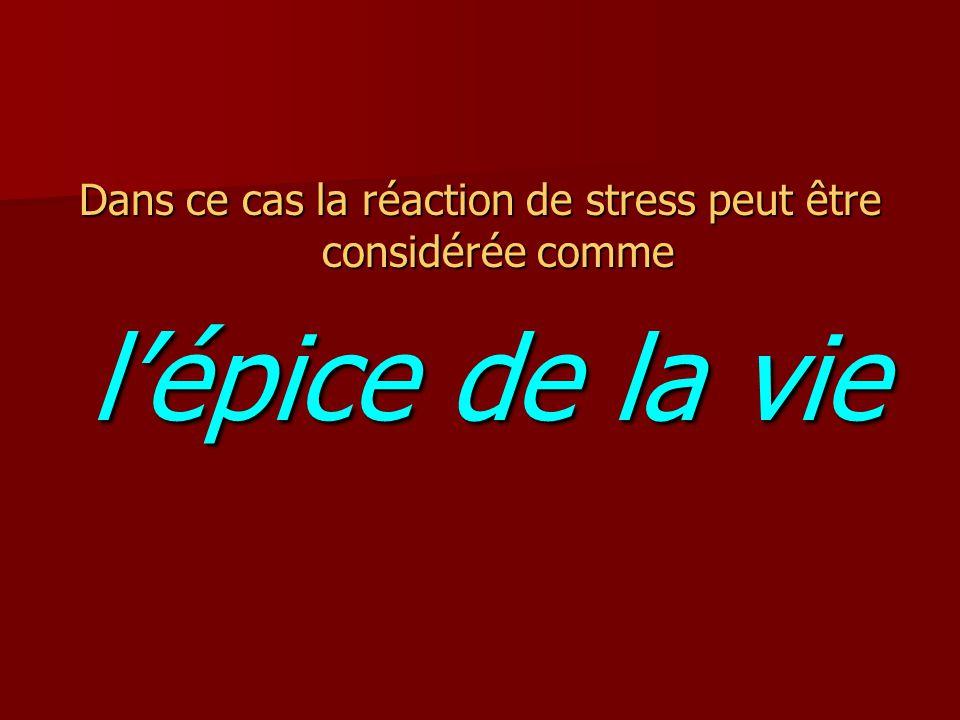 Dans ce cas la réaction de stress peut être considérée comme lépice de la vie lépice de la vie