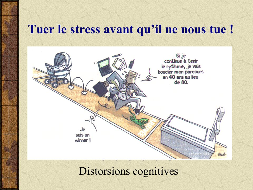 Tuer le stress avant quil ne nous tue ! Distorsions cognitives