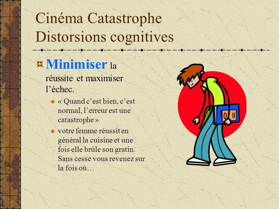 Cinéma Catastrophe Distorsions cognitives Minimiser la réussite et maximiser léchec. « Quand cest bien, cest normal, lerreur est une catastrophe » vot
