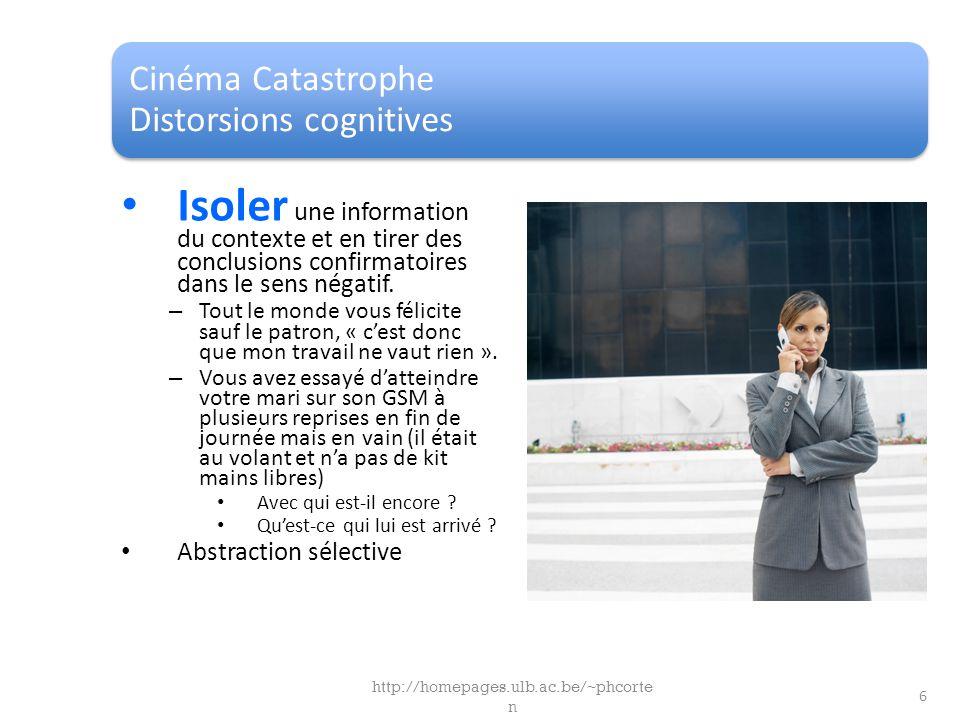 Cinéma Catastrophe Distorsions cognitives Isoler une information du contexte et en tirer des conclusions confirmatoires dans le sens négatif. – Tout l