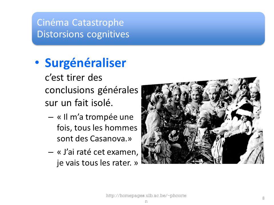 Cinéma Catastrophe Distorsions cognitives Surgénéraliser cest tirer des conclusions générales sur un fait isolé. – « Il ma trompée une fois, tous les