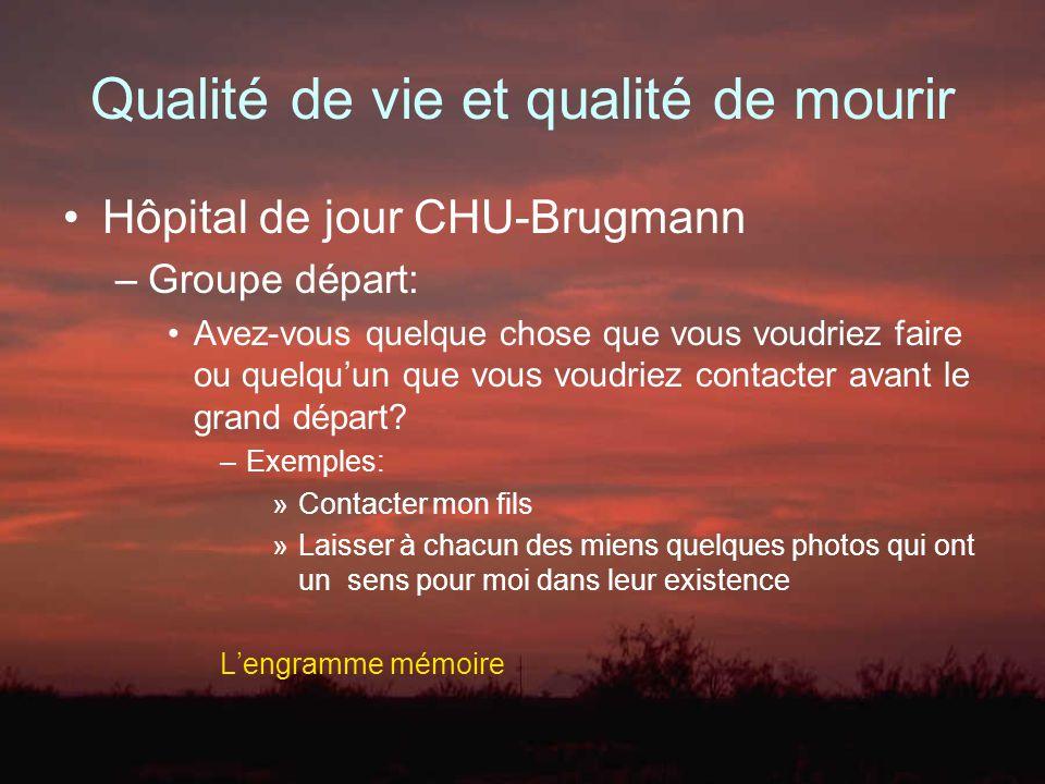 Qualité de vie et qualité de mourir Hôpital de jour CHU-Brugmann –Groupe départ: Avez-vous quelque chose que vous voudriez faire ou quelquun que vous