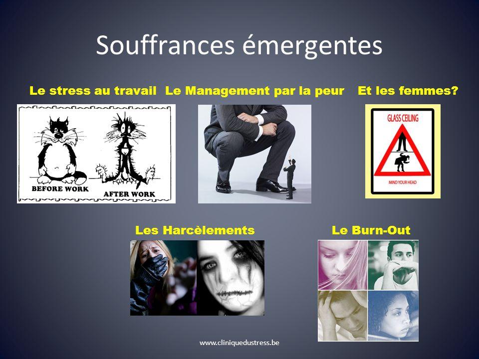 Souffrances émergentes Le stress au travail Le Burn-Out Les Harcèlements Le Management par la peurEt les femmes? www.cliniquedustress.be