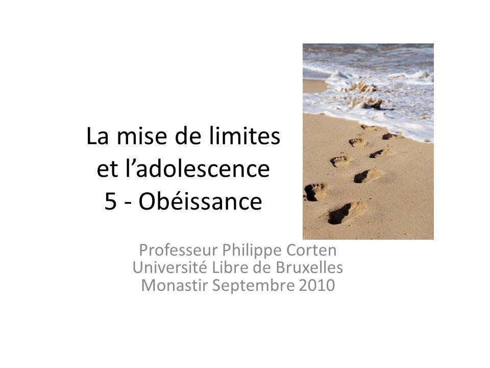 La mise de limites et ladolescence 5 - Obéissance Professeur Philippe Corten Université Libre de Bruxelles Monastir Septembre 2010