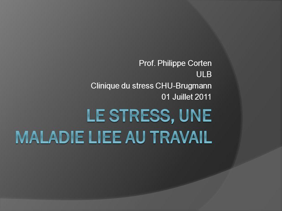 Prof. Philippe Corten ULB Clinique du stress CHU-Brugmann 01 Juillet 2011