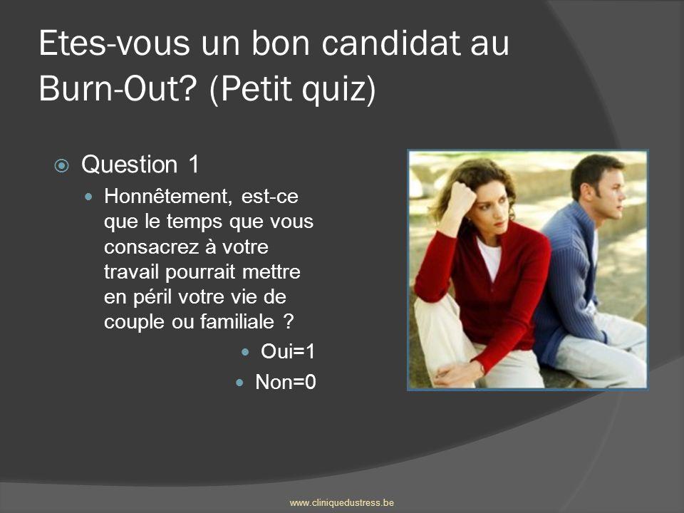 Etes-vous un bon candidat au Burn-Out? (Petit quiz) Question 1 Honnêtement, est-ce que le temps que vous consacrez à votre travail pourrait mettre en
