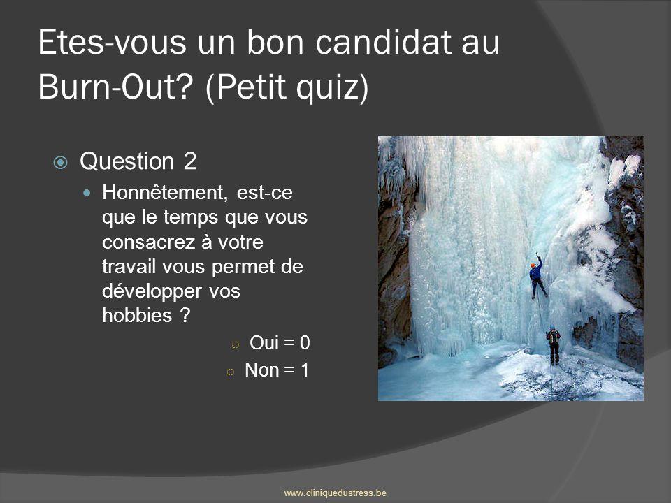 Etes-vous un bon candidat au Burn-Out? (Petit quiz) Question 2 Honnêtement, est-ce que le temps que vous consacrez à votre travail vous permet de déve