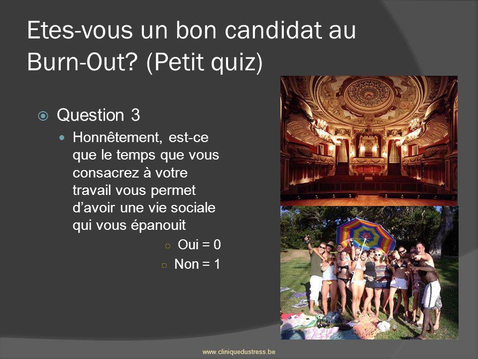 Etes-vous un bon candidat au Burn-Out? (Petit quiz) Question 3 Honnêtement, est-ce que le temps que vous consacrez à votre travail vous permet davoir