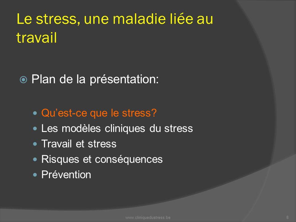 Le stress, une maladie liée au travail Plan de la présentation: Quest-ce que le stress? Les modèles cliniques du stress Travail et stress Risques et c