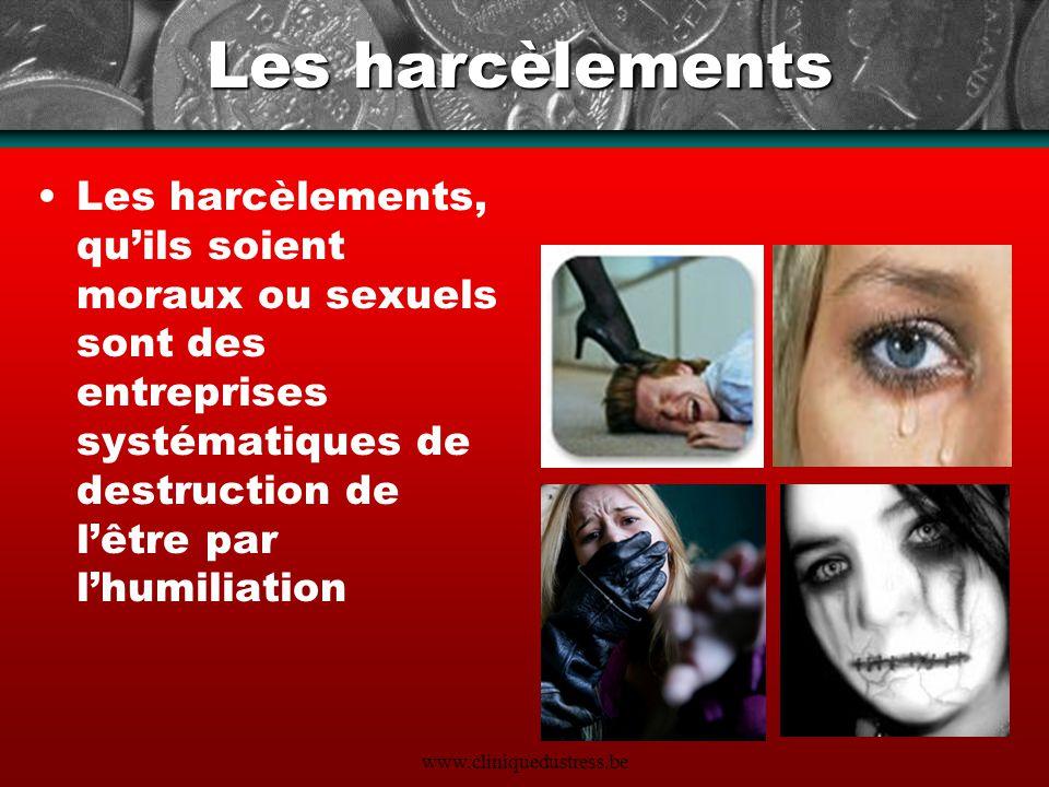 www.cliniquedustress.be Les harcèlements Les harcèlements, quils soient moraux ou sexuels sont des entreprises systématiques de destruction de lêtre p