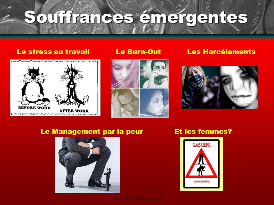 www.cliniquedustress.be Souffrances émergentes Le stress au travailLe Burn-OutLes Harcèlements Le Management par la peurEt les femmes?