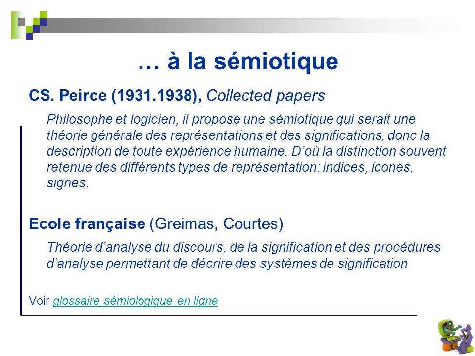 … à la sémiotique CS. Peirce (1931.1938), Collected papers Philosophe et logicien, il propose une sémiotique qui serait une théorie générale des repré