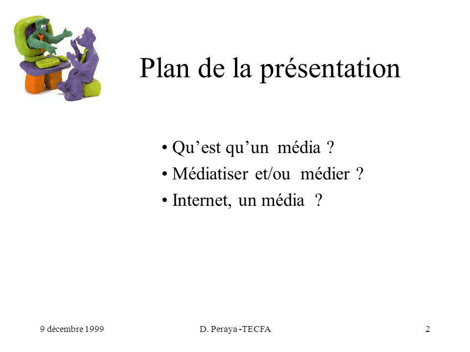 9 décembre 1999D. Peraya -TECFA2 Plan de la présentation Quest quun média .
