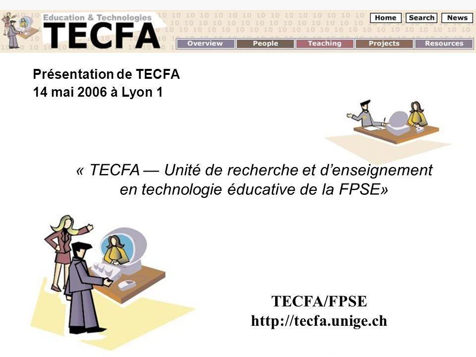 D. Peraya, TECFA 1 14 juin 2006 Lyon 1 Practice Présentation de TECFA 14 mai 2006 à Lyon 1 « TECFA Unité de recherche et denseignement en technologie