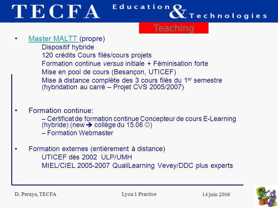 D. Peraya, TECFA 8 14 juin 2006 Lyon 1 Practice Master MALTT (propre)Master MALTT Dispositif hybride 120 crédits Cours filés/cours projets Formation c