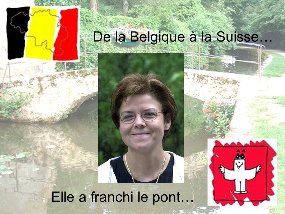 Elle a franchi le pont… De la Belgique à la Suisse…