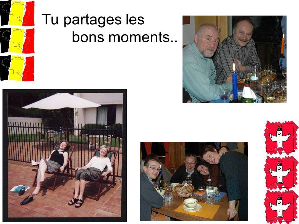 Tu partages les bons moments..
