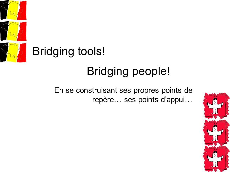 En se construisant ses propres points de repère… ses points dappui… Bridging tools! Bridging people!