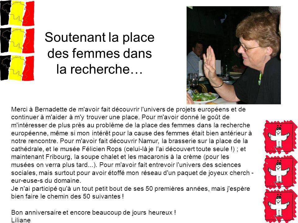 Soutenant la place des femmes dans la recherche… Merci à Bernadette de m'avoir fait découvrir l'univers de projets européens et de continuer à m'aider