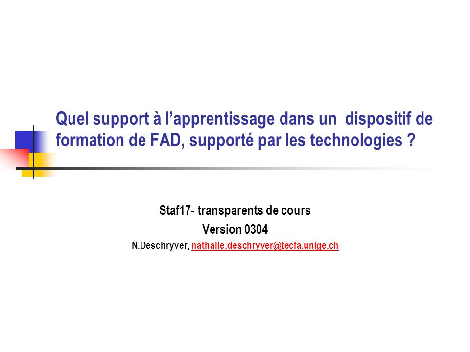 Quel support à lapprentissage dans un dispositif de formation de FAD, supporté par les technologies ? Staf17- transparents de cours Version 0304 N.Des