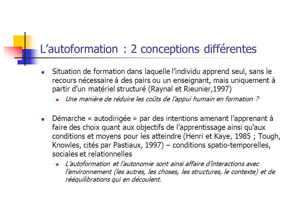 Lautoformation : 2 conceptions différentes Situation de formation dans laquelle lindividu apprend seul, sans le recours nécessaire à des pairs ou un e