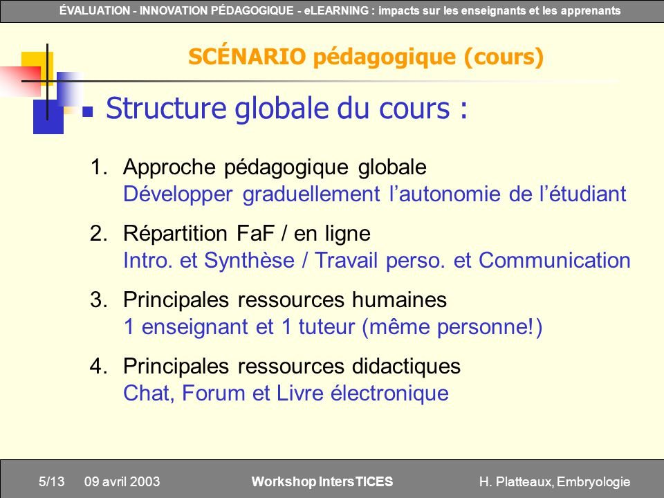 H. Platteaux, Embryologie5/13 ÉVALUATION - INNOVATION PÉDAGOGIQUE - eLEARNING : impacts sur les enseignants et les apprenants Workshop IntersTICES 09