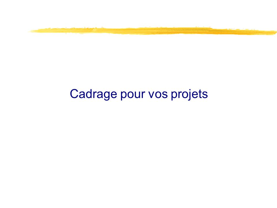 Cadrage pour vos projets