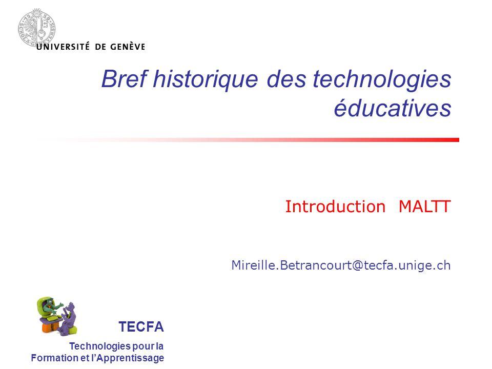 Bref historique des technologies éducatives Introduction MALTT Mireille.Betrancourt@tecfa.unige.ch TECFA Technologies pour la Formation et lApprentissage
