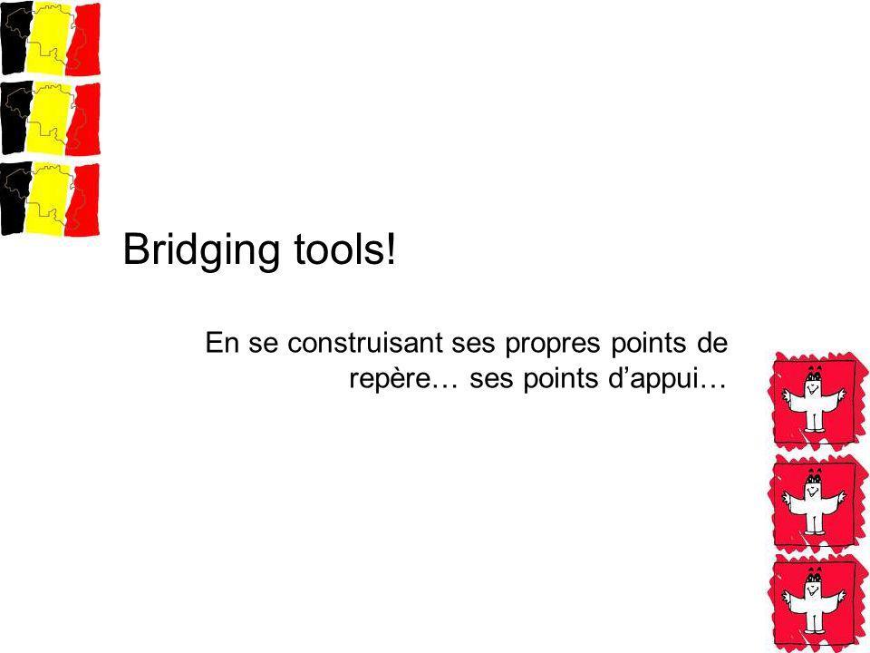 En se construisant ses propres points de repère… ses points dappui… Bridging tools!
