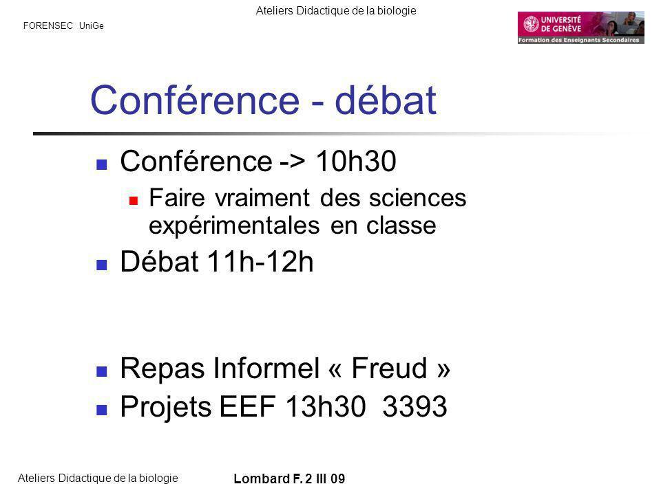 FORENSEC UniGe Ateliers Didactique de la biologie Lombard F. 2 III 09 Conférence - débat Conférence -> 10h30 Faire vraiment des sciences expérimentale