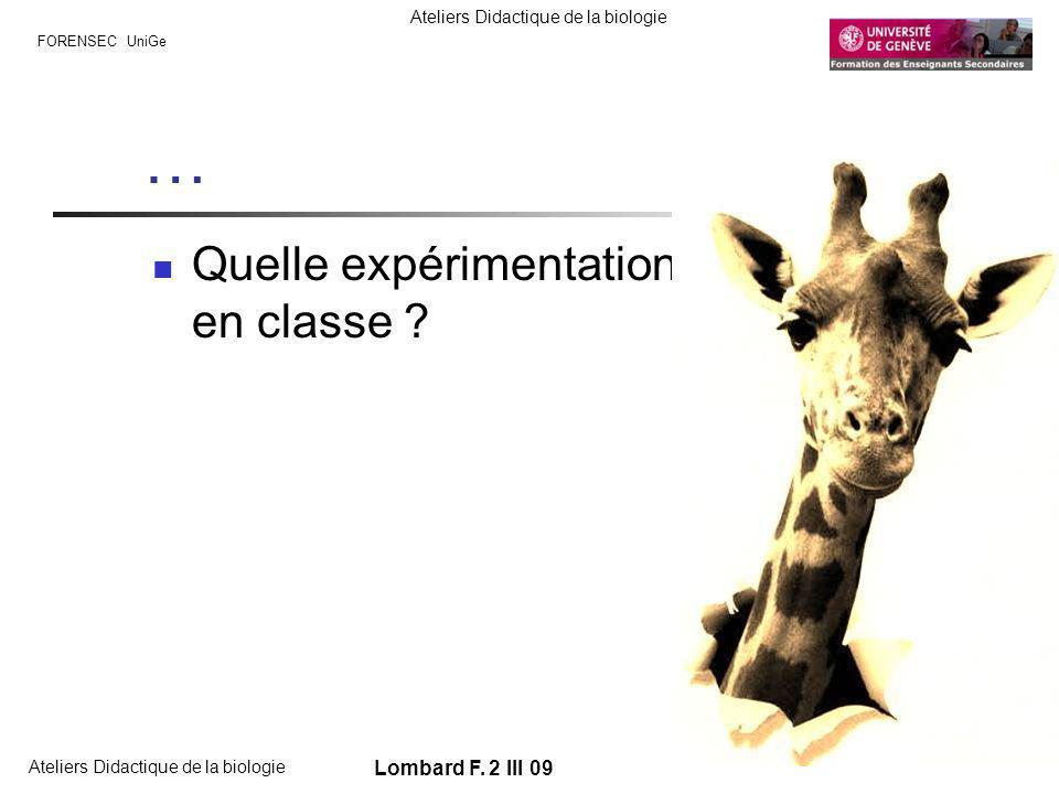 FORENSEC UniGe Ateliers Didactique de la biologie Lombard F. 2 III 09 … Quelle expérimentation en classe ?