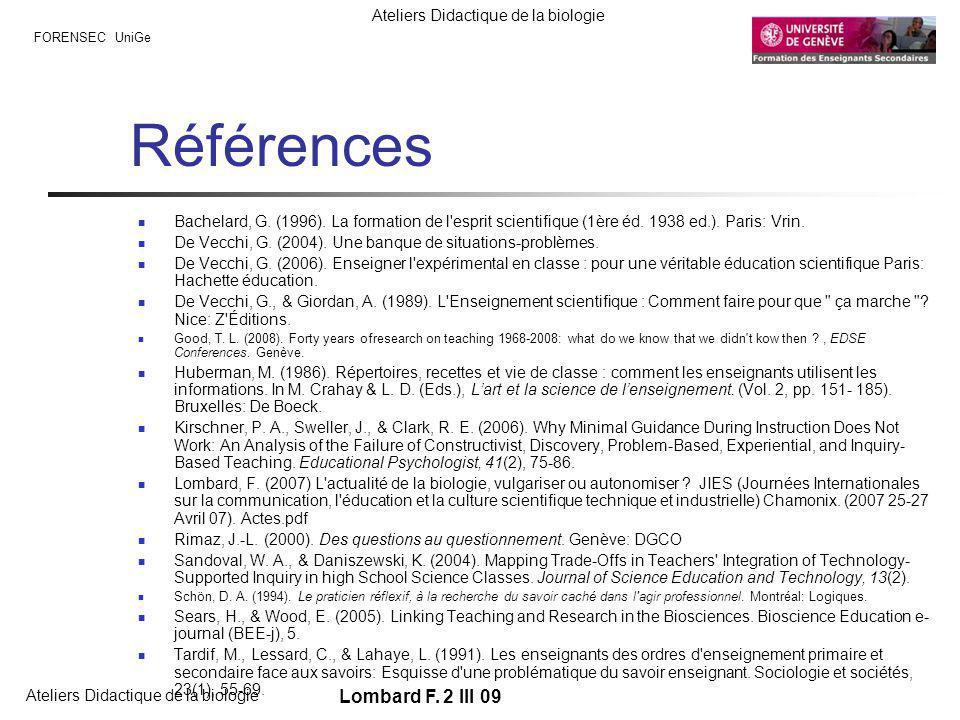 FORENSEC UniGe Ateliers Didactique de la biologie Lombard F. 2 III 09 Références Bachelard, G. (1996). La formation de l'esprit scientifique (1ère éd.