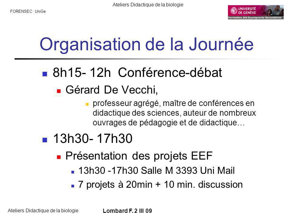 FORENSEC UniGe Ateliers Didactique de la biologie Lombard F. 2 III 09 Organisation de la Journée 8h15- 12h Conférence-débat Gérard De Vecchi, professe