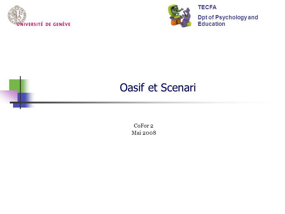 Oasif et Scenari CoFor 2 Mai 2008 TECFA Dpt of Psychology and Education