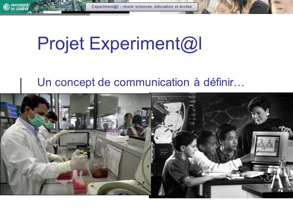Experiment@l : réunir sciences, éducation et écoles Projet Experiment@l Un concept de communication à définir…