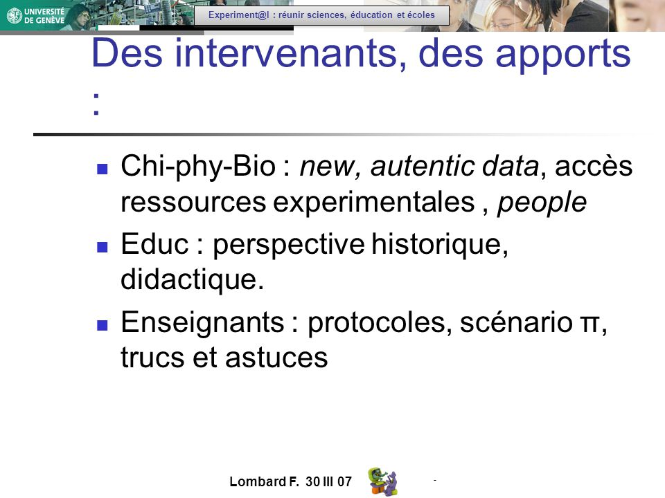 - Experiment@l : réunir sciences, éducation et écoles Des intervenants, des apports : Chi-phy-Bio : new, autentic data, accès ressources experimentales, people Educ : perspective historique, didactique.