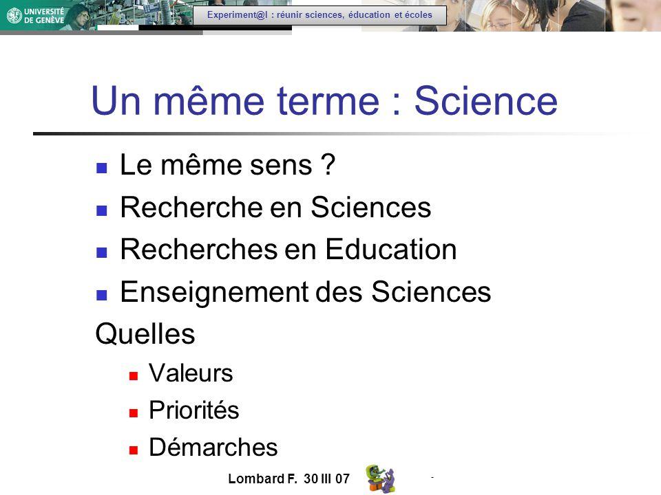 - Experiment@l : réunir sciences, éducation et écoles Un même terme : Science Le même sens .