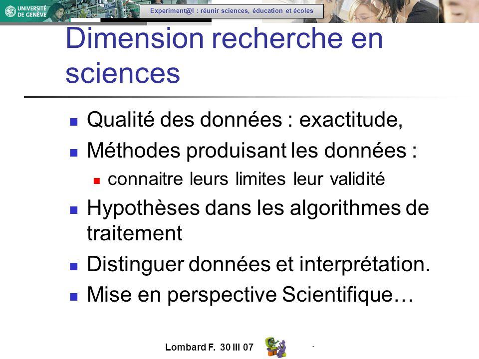 - Experiment@l : réunir sciences, éducation et écoles Dimension recherche en sciences Qualité des données : exactitude, Méthodes produisant les données : connaitre leurs limites leur validité Hypothèses dans les algorithmes de traitement Distinguer données et interprétation.