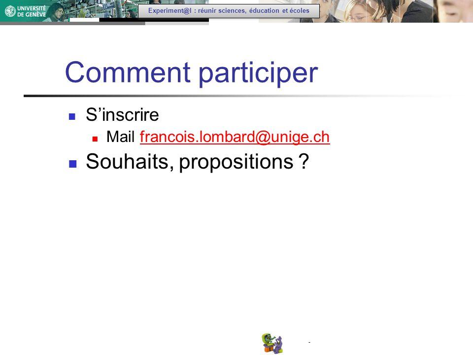 - Experiment@l : réunir sciences, éducation et écoles Comment participer Sinscrire Mail francois.lombard@unige.chfrancois.lombard@unige.ch Souhaits, propositions