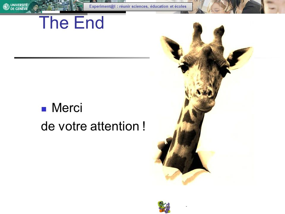 - Experiment@l : réunir sciences, éducation et écoles The End Merci de votre attention !
