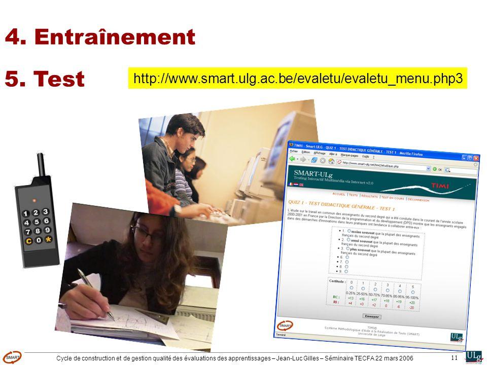 Cycle de construction et de gestion qualité des évaluations des apprentissages – Jean-Luc Gilles – Séminaire TECFA 22 mars 2006 11 4. Entraînement 5.