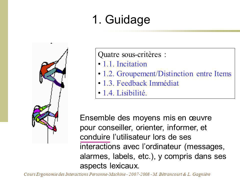 Cours Ergonomie des Interactions Personne-Machine - 2007-2008 - M. Bétrancourt & L. Gagnière 1. Guidage Quatre sous-critères : 1.1. Incitation 1.2. Gr
