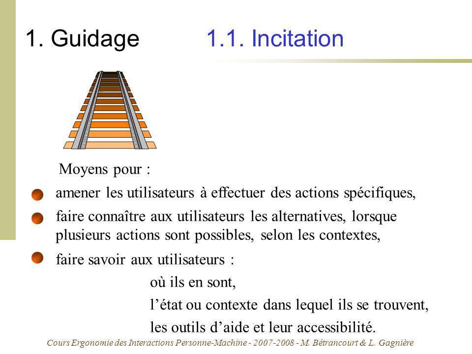 Cours Ergonomie des Interactions Personne-Machine - 2007-2008 - M. Bétrancourt & L. Gagnière 1. Guidage 1.1. Incitation Moyens pour : amener les utili