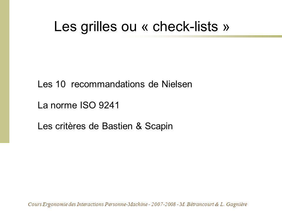 Cours Ergonomie des Interactions Personne-Machine - 2007-2008 - M. Bétrancourt & L. Gagnière Les grilles ou « check-lists » La norme ISO 9241 Les 10 r