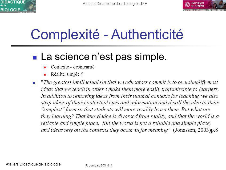 FORENSEC UniGe Ateliers Didactique de la biologie IUFE Ateliers Didactique de la biologie Complexité - Authenticité La science nest pas simple.