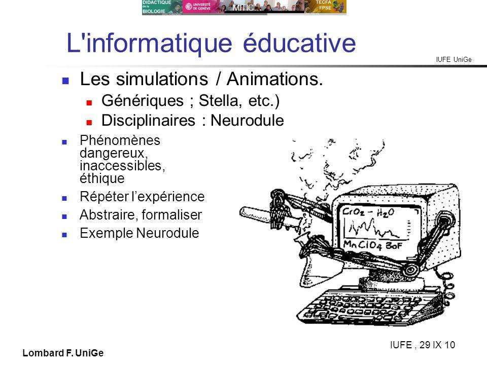 IUFE UniGe MITIC… IUFE, 29 IX 10 Lombard F. UniGe L'informatique éducative Les simulations / Animations. Génériques ; Stella, etc.) Disciplinaires : N