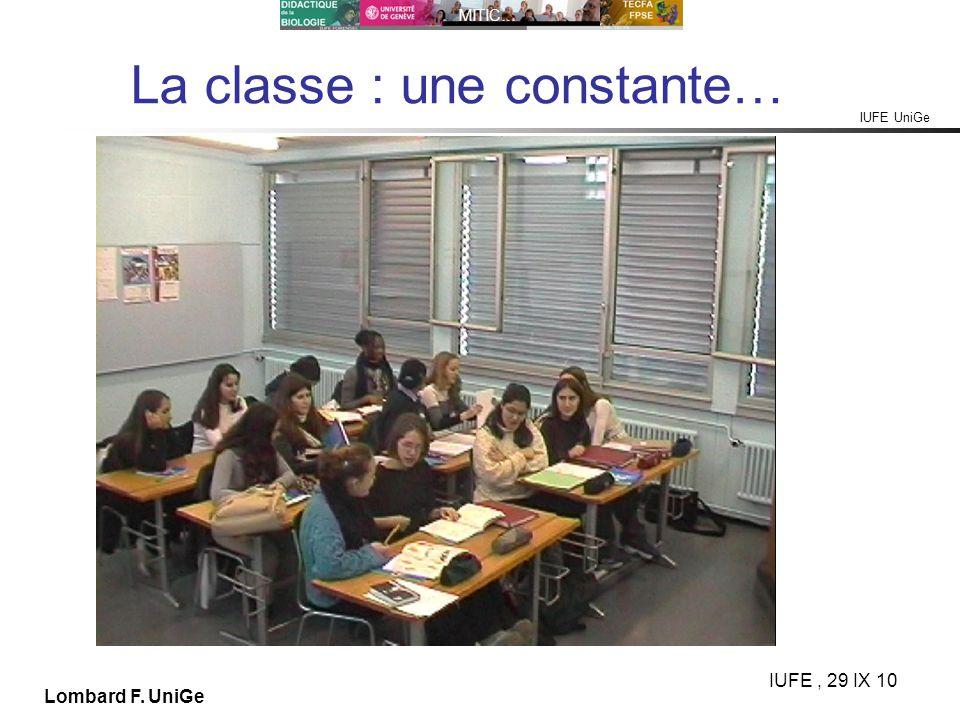 IUFE UniGe MITIC… IUFE, 29 IX 10 Lombard F. UniGe La classe : une constante…