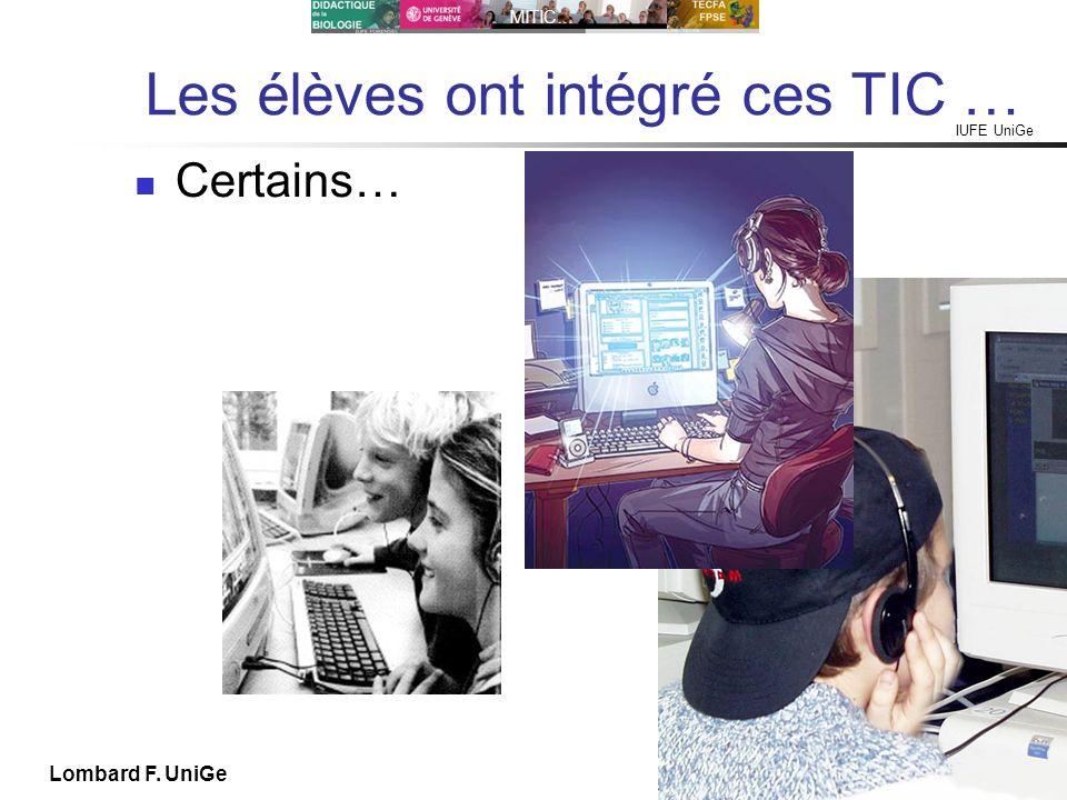 IUFE UniGe MITIC… IUFE, 29 IX 10 Lombard F. UniGe Les élèves ont intégré ces TIC … Certains…