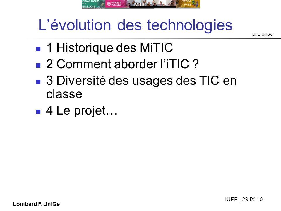 IUFE UniGe MITIC… IUFE, 29 IX 10 Lombard F. UniGe Lévolution des technologies 1 Historique des MiTIC 2 Comment aborder liTIC ? 3 Diversité des usages