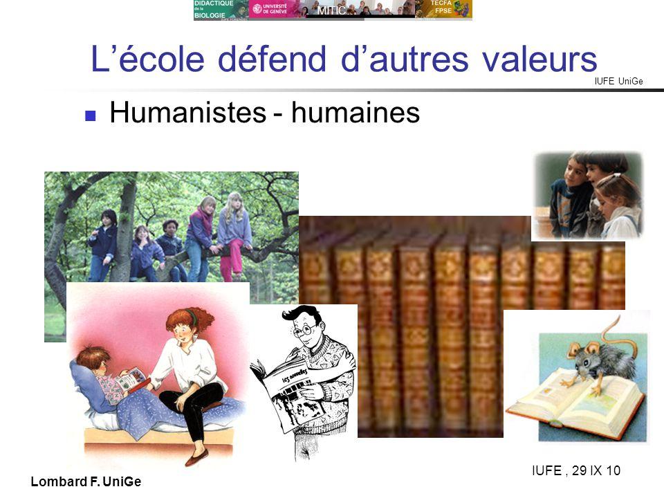 IUFE UniGe MITIC… IUFE, 29 IX 10 Lombard F. UniGe Lécole défend dautres valeurs Humanistes - humaines